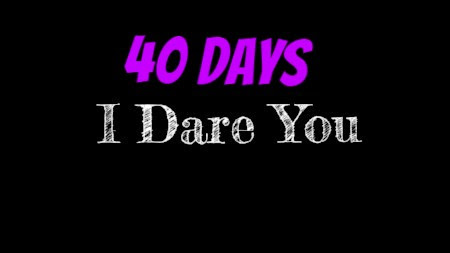 40 Days I Dare You
