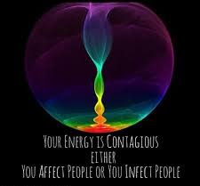 your energy is contagious either you affect people or you infect people